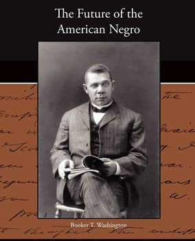 The Future of the American Negro - Washington Booker T.
