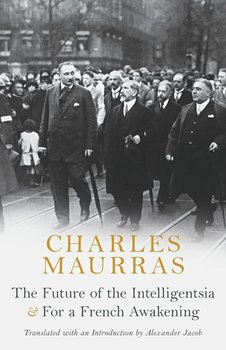 The Future of the Intelligentsia & For a French Awakening - Maurras Charles