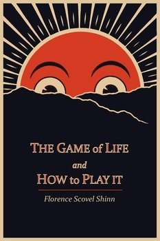The Game of Life and How to Play It-Shinn Florence Scovel