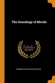 The Genealogy of Morals - Nietzsche Friedrich Wilhelm
