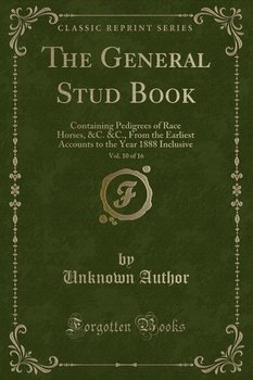 The General Stud Book, Vol. 10 of 16-Author Unknown