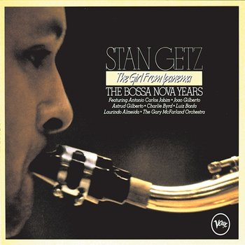 The Girl From Ipanema - The Bossa Nova Years - Stan Getz