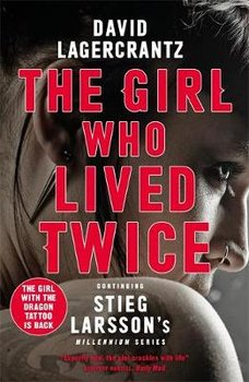 The Girl Who Lived Twice: A Thrilling New Dragon Tattoo Story-Lagercrantz David