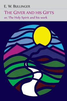 The Giver and His Gifts; Or, The Holy Spirit and His Work - Bullinger E. W.