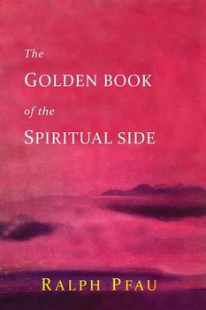 The Golden Book of the Spiritual Side-Pfau Ralph