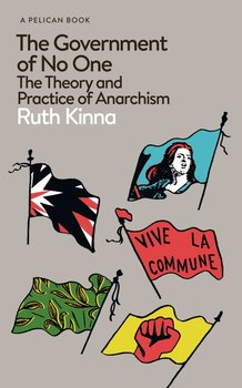 The Government of No One. The Theory and Practice of Anarchism - Kinna Ruth