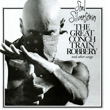 The Great Conch Train Robbery And Other Songs-Shel Silverstein