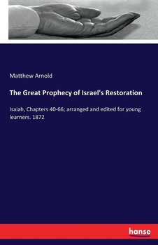 The Great Prophecy of Israel's Restoration - Arnold Matthew