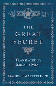 The Great Secret - Translated by Bernard Miall-Maeterlinck Maurice