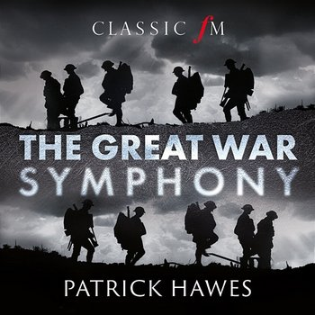 The Great War Symphony - Patrick Hawes, National Youth Choir of Great Britain, Royal Philharmonic Orchestra, Joshua Ellicott, Louise Alder