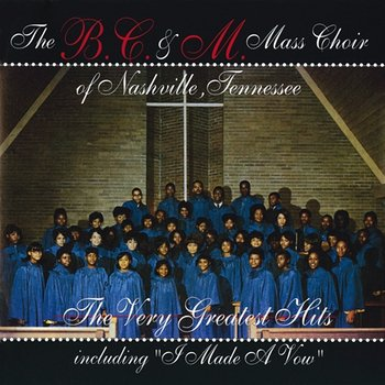 The Greatest Hits - The B.C. & M. Mass Choir
