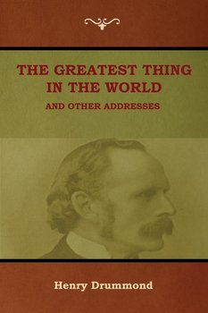 The Greatest Thing in the World and Other Addresses-Drummond Henry