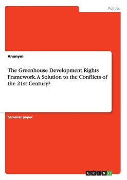The Greenhouse Development Rights Framework. A Solution to the Conflicts of the 21st Century? - Anonym