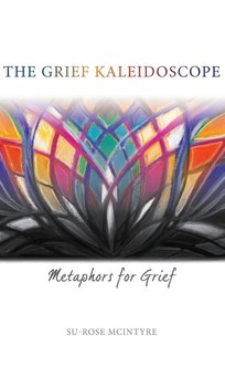 The Grief Kaleidsoscope-Mcintyre Su-Rose