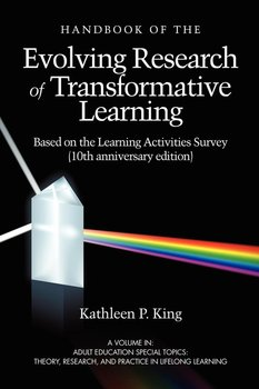 The Handbook of the Evolving Research of Transformative Learning Based on the Learning Activities Survey (10th Anniversary Edition) (PB)-King Kathleen P.