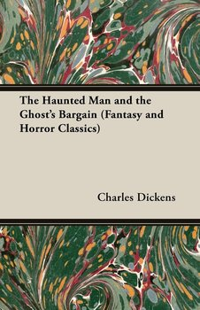 The Haunted Man and the Ghost's Bargain (Fantasy and Horror Classics)-Dickens Charles