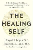The Healing Self: A Revolutionary New Plan to Supercharge Your Immunity and Stay Well for Life - Chopra Deepak, Tanzi Rudolph E.