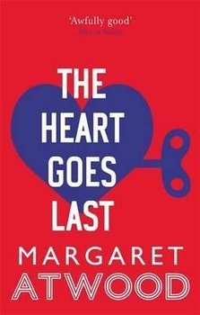 The Heart Goes Last - Atwood Margaret