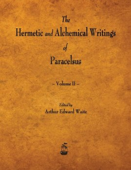 The Hermetic and Alchemical Writings of Paracelsus - Volume II - Paracelsus