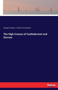 The High Crosses of Castledermot and Durrow - Stokes Margaret
