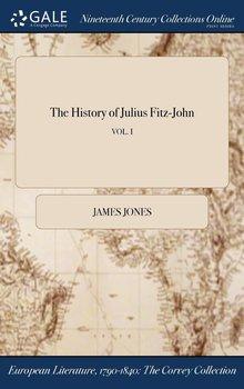 The History of Julius Fitz-John; VOL. I-Jones James