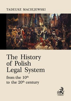 The History of Polish Legal System from the 10th to the 20th century-Maciejewski Tadeusz