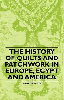The History of Quilts and Patchwork in Europe, Egypt and America-Webster Marie