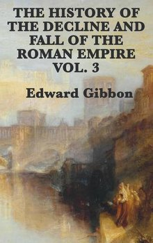 The History of the Decline and Fall of the Roman Empire Vol. 3-Gibbon Edward