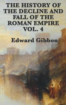 The History of the Decline and Fall of the Roman Empire Vol. 4-Gibbon Edward