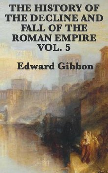 The History of the Decline and Fall of the Roman Empire Vol. 5-Gibbon Edward