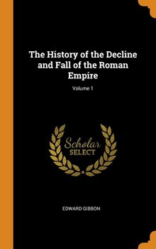 The History of the Decline and Fall of the Roman Empire; Volume 1-Gibbon Edward