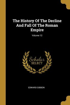 The History Of The Decline And Fall Of The Roman Empire; Volume 12-Gibbon Edward