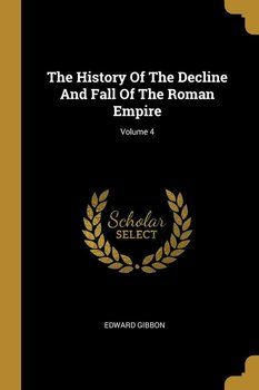 The History Of The Decline And Fall Of The Roman Empire; Volume 4-Gibbon Edward
