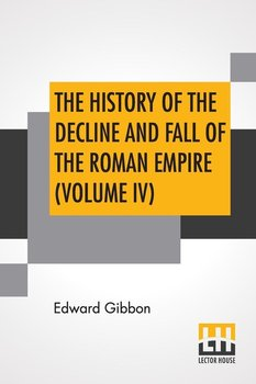The History Of The Decline And Fall Of The Roman Empire (Volume IV)-Gibbon Edward