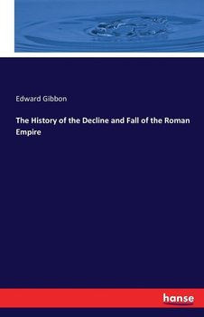 The History of the Decline and Fall of the Roman Empire-Gibbon Edward