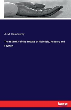 The HISTORY of the TOWNS of Plainfield, Roxbury and Fayston-Hemenway A. M.