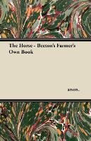 The Horse - Beeton's Farmer's Own Book - Anon.