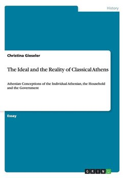 The Ideal and the Reality of Classical Athens - Gieseler Christina