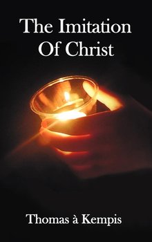 The Imitation of Christ - With Indexes of Biblical References, People Names and Subject Matter-Kempis Thomas A.