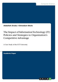 The Impact of Information Technology (IT) Policies and Strategies to Organization's Competitive Advantage - Ziraba Abdallah