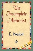 The Incomplete Amorist-Nesbit E., Nesbit Nesbit E.