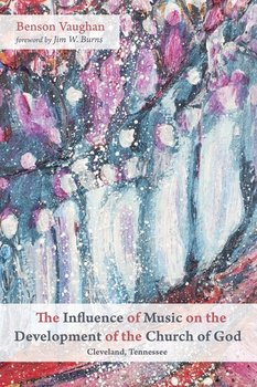 The Influence of Music on the Development of the Church of God (Cleveland, Tennessee) - Vaughan Benson