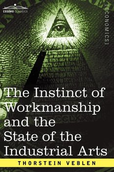 The Instinct of Workmanship and the State of the Industrial Arts-Veblen Thorstein