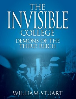 The Invisible College - Demons of the Third Reich-Stuart William