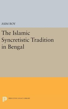 The Islamic Syncretistic Tradition in Bengal-Roy Asim