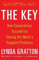The Key: How Corporations Succeed by Solving the World's Toughest Problems-Gratton Lynda