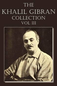 The Khalil Gibran Collection Volume III - Gibran Kahlil