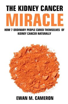 The Kidney Cancer Miracle - Cameron Ewan M