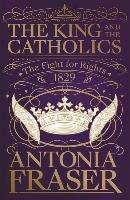 The King and the Catholics-Fraser Lady Antonia