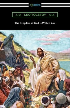 The Kingdom of God is Within You - Tolstoy Leo